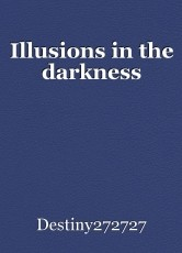 Illusions in the darkness