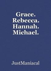 Grace. Rebecca. Hannah. Michael.