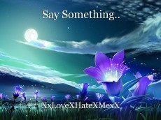 Say Something..