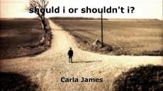should i or shouldn't i?
