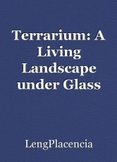 Terrarium: A Living Landscape under Glass