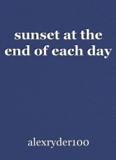 sunset at the end of each day