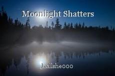 Moonlight Shatters