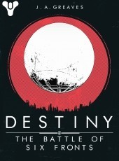 Destiny: The Battle Of Six Fronts