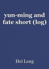 yun-ming and fate short (log)