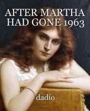 AFTER MARTHA HAD GONE 1963