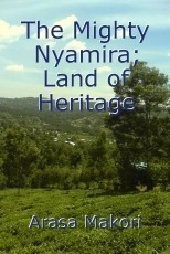 The Mighty Nyamira; Land of Heritage