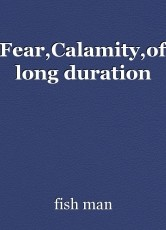 Fear,Calamity,of long duration