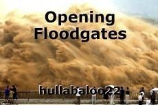 Opening Floodgates