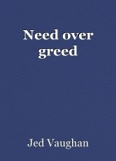 Need over greed