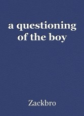 a questioning of the boy