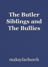 The Butler Siblings and The Bullies