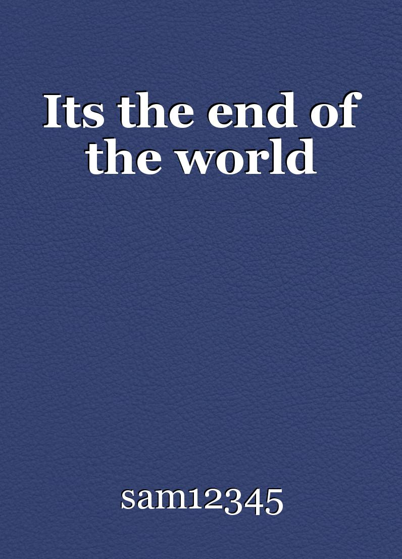 ItS The End Of The World