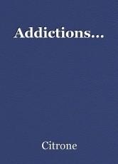 Addictions...