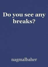 Do you see any breaks?