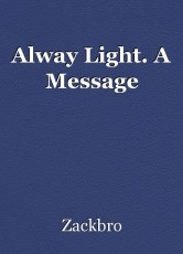 Alway Light. A Message