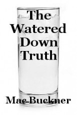 The Watered Down Truth