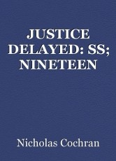 JUSTICE DELAYED: SS; NINETEEN