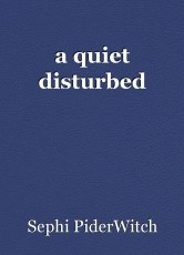 a quiet disturbed