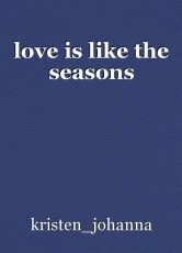 love is like the seasons