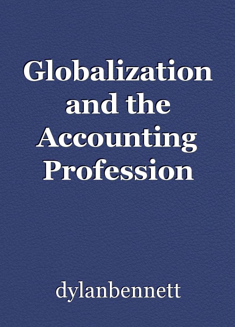 accounting and globalization While we tend to think of globalization in the macro sense, often with the attention focused on manufacturing and outsourcing trends, it has effects on almost every facet of daily life, and that includes education.
