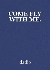 COME FLY WITH ME.