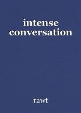 intense conversation