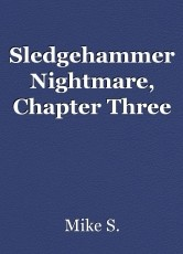 Sledgehammer Nightmare, Chapter Three