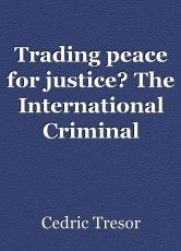 Trading peace for justice? The International Criminal Court's and UN Security Council's involvement in Darfur [Sudan]