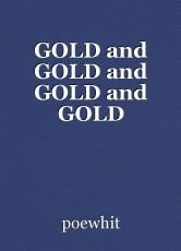 GOLD and GOLD and GOLD and GOLD