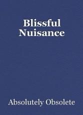Blissful Nuisance