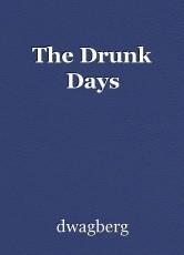 The Drunk Days