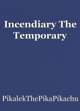 Incendiary The Temporary
