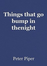 Things that go bump in thenight