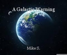 A Galactic Warning