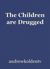 The Children are Drugged
