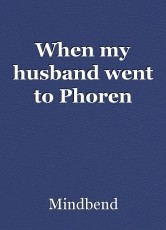When my husband went to Phoren