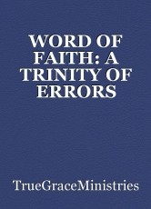 WORD OF FAITH: A TRINITY OF ERRORS