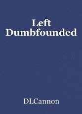 Left Dumbfounded