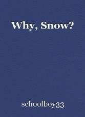 Why, Snow?