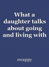 What a daughter talks about going and living with her bad mom