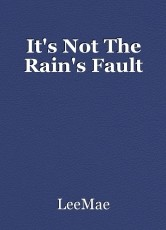 It's Not The Rain's Fault