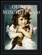 OUT OF MISCHIEF 1900