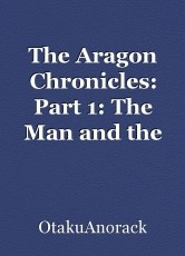 The Aragon Chronicles: Part 1: The Man and the Fire