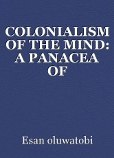 COLONIALISM OF THE MIND: A PANACEA OF NIGERIAN'S UNDERDEVELOPMENT