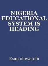 NIGERIA EDUCATIONAL SYSTEM IS HEADING TOWARDS WATER LOO