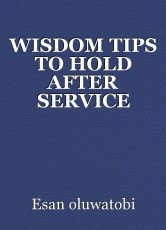 WISDOM TIPS TO HOLD AFTER SERVICE YEAR