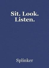 Sit. Look. Listen.