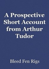A Prospective Short Account from Arthur Tudor