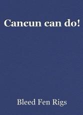 Cancun can do!